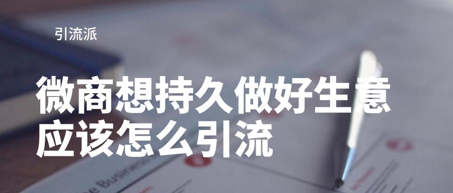 钟汉良:一个成熟的微商想持久做好生意应该怎么引流?